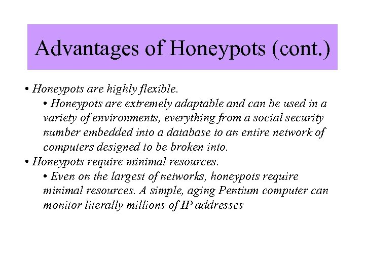 Advantages of Honeypots (cont. ) • Honeypots are highly flexible. • Honeypots are extremely