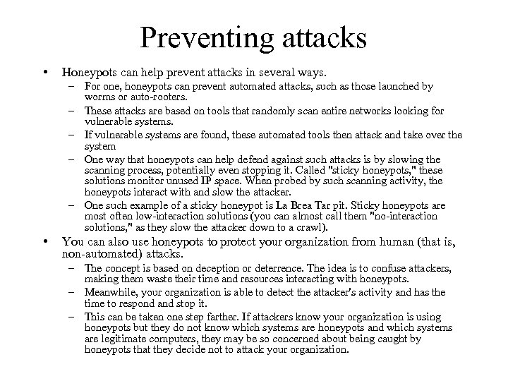 Preventing attacks • Honeypots can help prevent attacks in several ways. – For one,