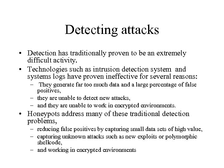 Detecting attacks • Detection has traditionally proven to be an extremely difficult activity. •