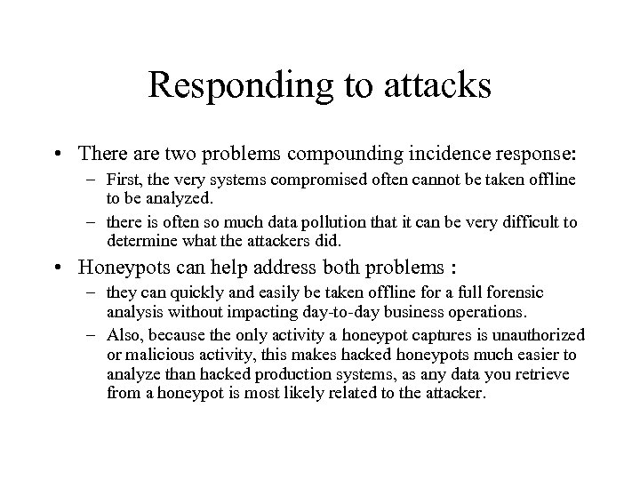 Responding to attacks • There are two problems compounding incidence response: – First, the