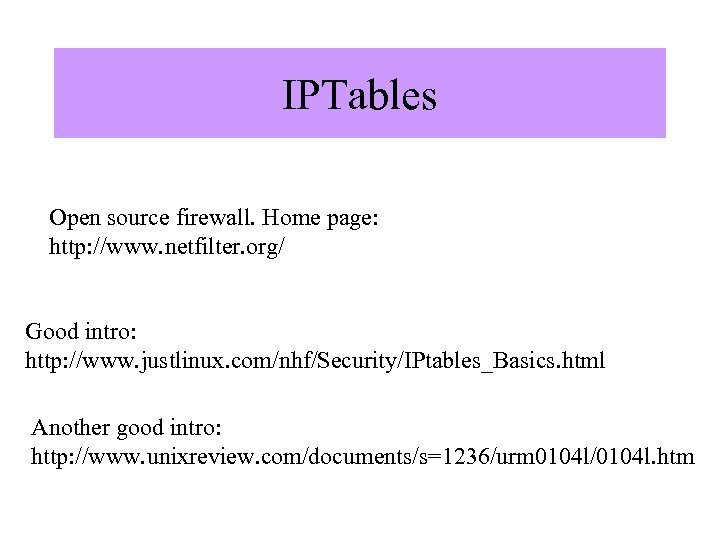IPTables Open source firewall. Home page: http: //www. netfilter. org/ Good intro: http: //www.