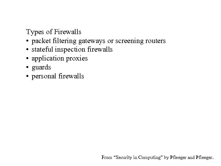 Types of Firewalls • packet filtering gateways or screening routers • stateful inspection firewalls