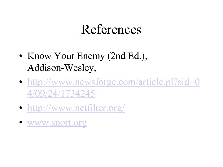 References • Know Your Enemy (2 nd Ed. ), Addison-Wesley, • http: //www. newsforge.