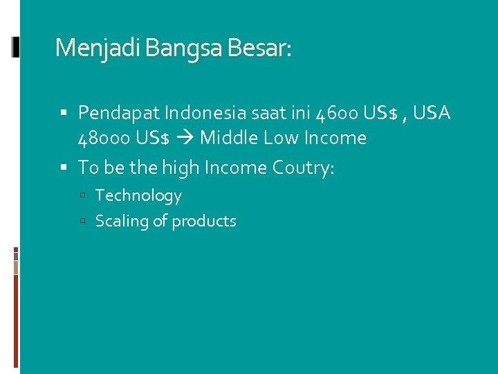 Menjadi Bangsa Besar: Pendapat Indonesia saat ini 4600 US$ , USA 48000 US$ Middle