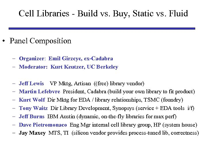 Cell Libraries - Build vs. Buy, Static vs. Fluid • Panel Composition – Organizer: