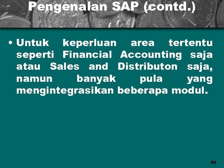 Pengenalan SAP (contd. ) • Untuk keperluan area tertentu seperti Financial Accounting saja atau