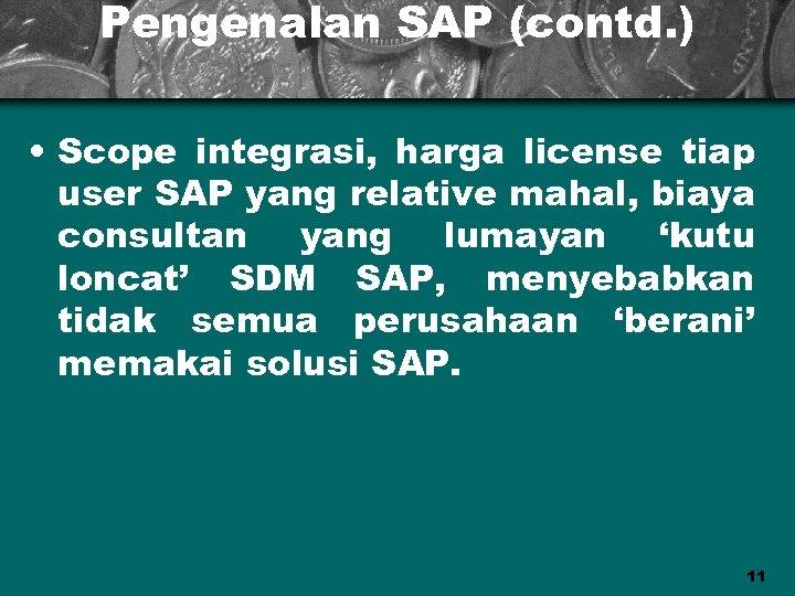 Pengenalan SAP (contd. ) • Scope integrasi, harga license tiap user SAP yang relative