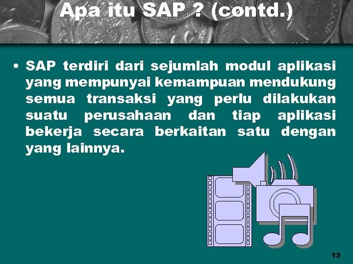 Apa itu SAP ? (contd. ) • SAP terdiri dari sejumlah modul aplikasi yang