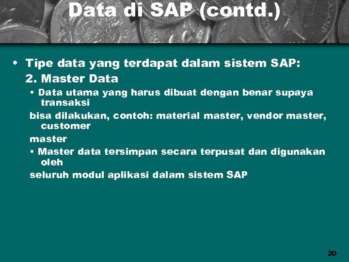 Data di SAP (contd. ) • Tipe data yang terdapat dalam sistem SAP: 2.