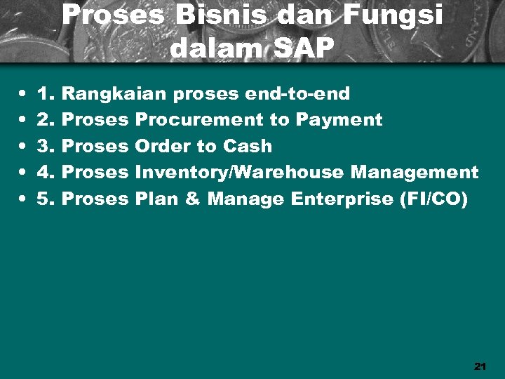 Proses Bisnis dan Fungsi dalam SAP • • • 1. 2. 3. 4. 5.