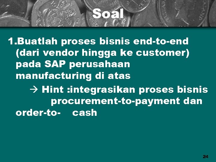 Soal 1. Buatlah proses bisnis end-to-end (dari vendor hingga ke customer) pada SAP perusahaan