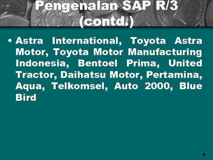 Pengenalan SAP R/3 (contd. ) • Astra International, Toyota Astra Motor, Toyota Motor Manufacturing