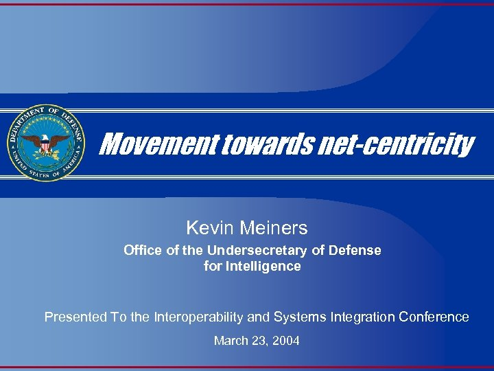 Movement towards net-centricity Kevin Meiners Office of the Undersecretary of Defense for Intelligence Presented
