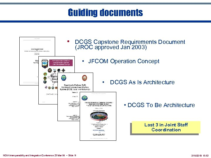 Guiding documents • DCGS Capstone Requirements Document (JROC approved Jan 2003) • JFCOM Operation