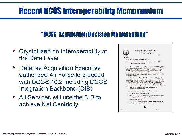 "Recent DCGS Interoperability Memorandum ""DCGS Acquisition Decision Memorandum"" • Crystallized on Interoperability at the"