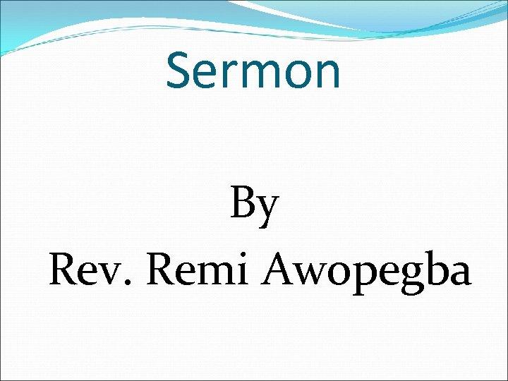 Sermon By Rev. Remi Awopegba