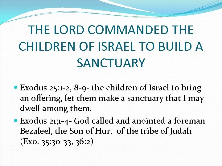 THE LORD COMMANDED THE CHILDREN OF ISRAEL TO BUILD A SANCTUARY Exodus 25: 1