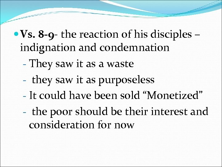 Vs. 8 -9 - the reaction of his disciples – indignation and condemnation