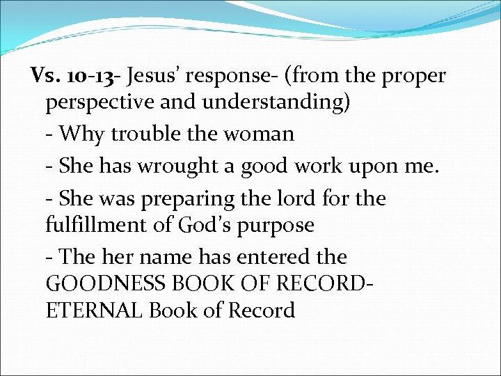 Vs. 10 -13 - Jesus' response- (from the proper perspective and understanding) - Why