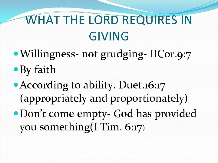 WHAT THE LORD REQUIRES IN GIVING Willingness- not grudging- IICor. 9: 7 By faith