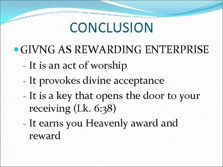 CONCLUSION GIVNG AS REWARDING ENTERPRISE - It is an act of worship - It