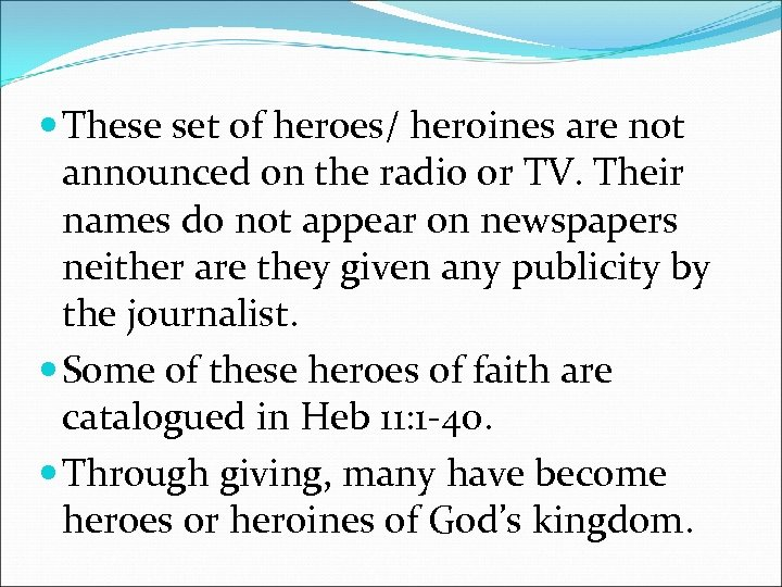 These set of heroes/ heroines are not announced on the radio or TV.