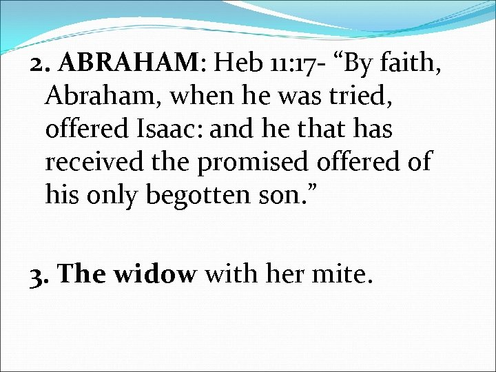 "2. ABRAHAM: Heb 11: 17 - ""By faith, Abraham, when he was tried, offered"