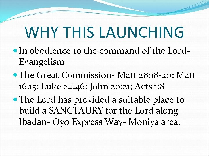 WHY THIS LAUNCHING In obedience to the command of the Lord. Evangelism The Great