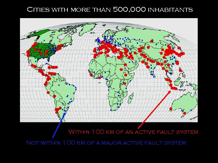 Cities with more than 500, 000 inhabitants Within 100 km of an active fault