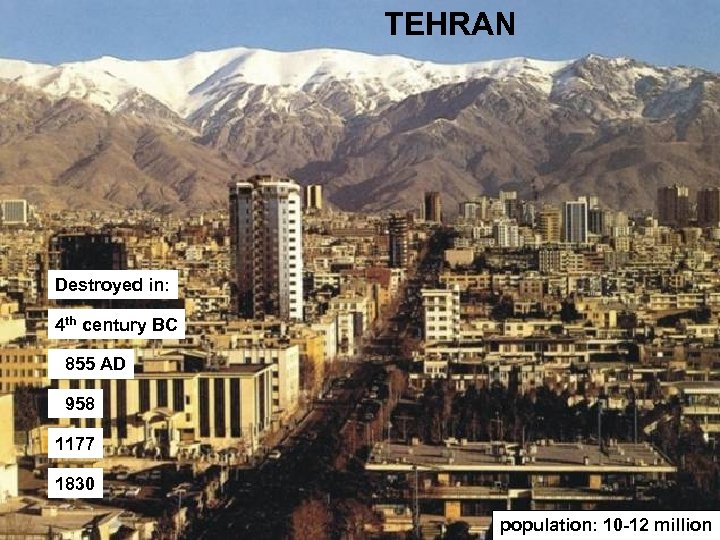 TEHRAN Destroyed in: 4 th century BC 855 AD 958 1177 1830 population: 10