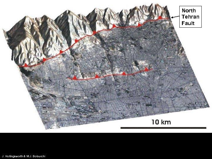 North Tehran Fault Tehran J. Hollingsworth & M. J. Bolourchi