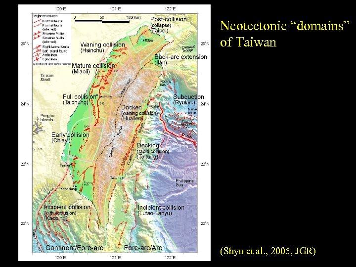 "Neotectonic ""domains"" of Taiwan (Shyu et al. , 2005, JGR)"
