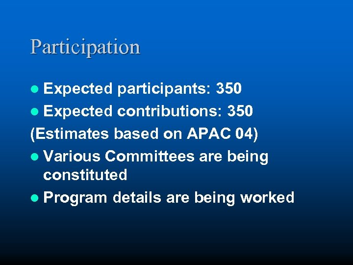 Participation l Expected participants: 350 l Expected contributions: 350 (Estimates based on APAC 04)