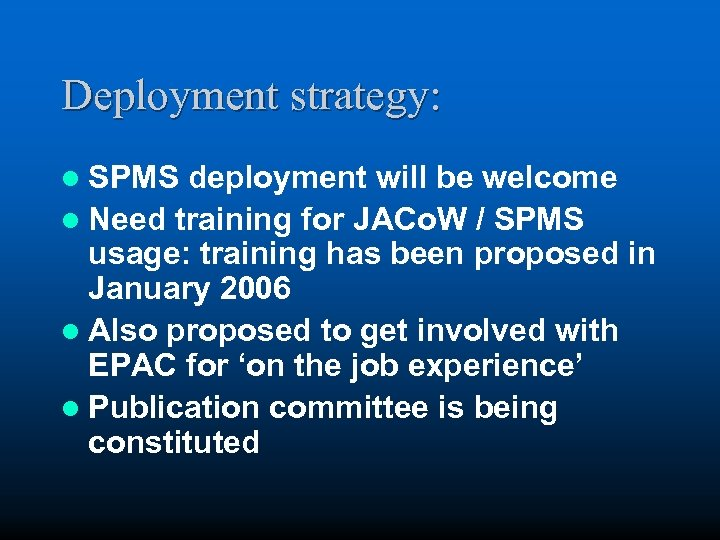 Deployment strategy: l SPMS deployment will be welcome l Need training for JACo. W