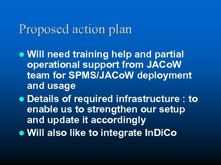 Proposed action plan l Will need training help and partial operational support from JACo.