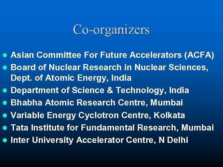 Co-organizers l l l l Asian Committee For Future Accelerators (ACFA) Board of Nuclear