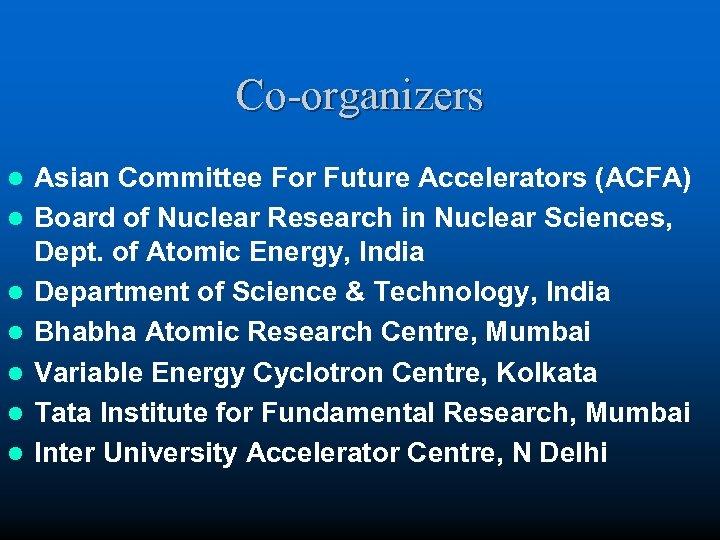 Co-organizers l l l l Asian Committee For Future Accelerators (ACFA) Board of Nuclear