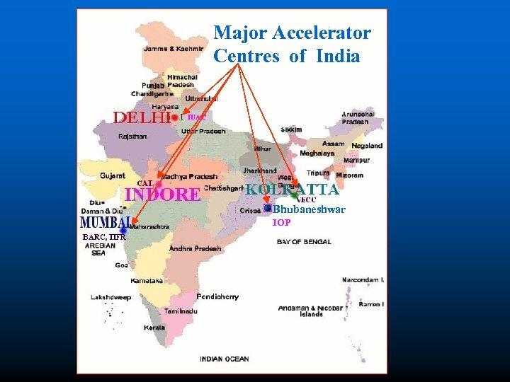 Major Accelerator Centres of India IUAC Bhubaneshwar IOP
