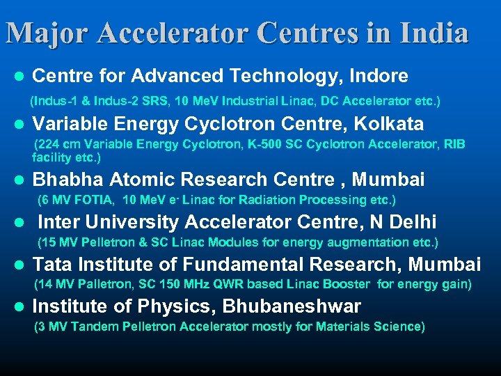 Major Accelerator Centres in India l Centre for Advanced Technology, Indore (Indus-1 & Indus-2