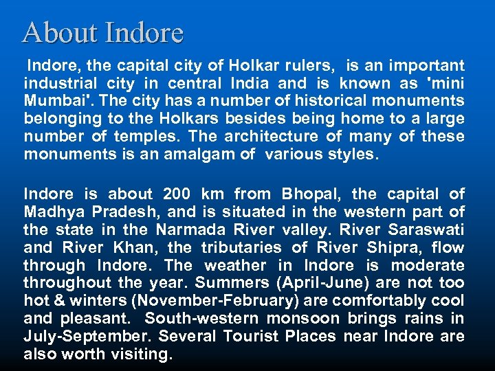 About Indore, the capital city of Holkar rulers, is an important industrial city in