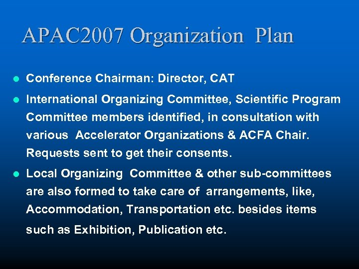 APAC 2007 Organization Plan l Conference Chairman: Director, CAT l International Organizing Committee, Scientific