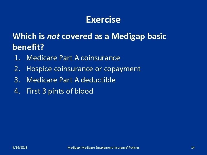 Exercise Which is not covered as a Medigap basic benefit? 1. 2. 3. 4.