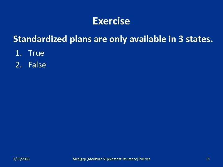 Exercise Standardized plans are only available in 3 states. 1. True 2. False 3/16/2018