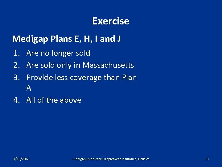 Exercise Medigap Plans E, H, I and J 1. Are no longer sold 2.