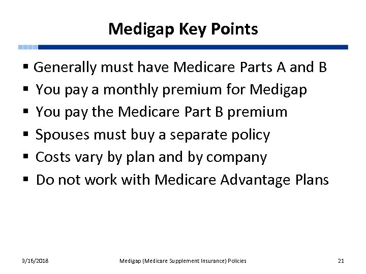 Medigap Key Points § Generally must have Medicare Parts A and B § You