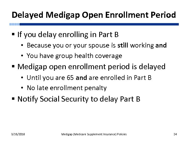 Delayed Medigap Open Enrollment Period § If you delay enrolling in Part B •
