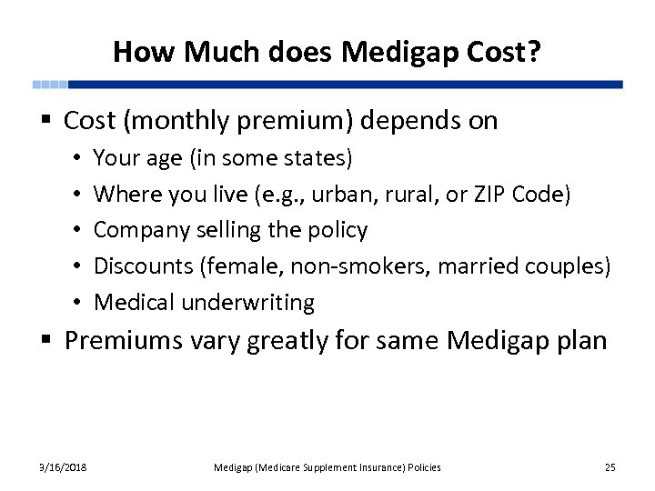 How Much does Medigap Cost? § Cost (monthly premium) depends on • • •