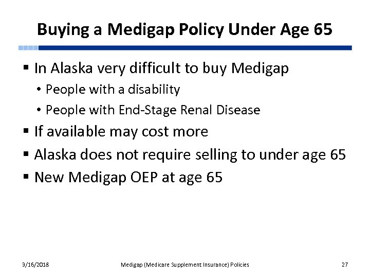 Buying a Medigap Policy Under Age 65 § In Alaska very difficult to buy