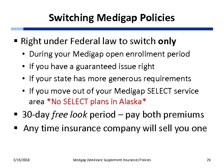Switching Medigap Policies § Right under Federal law to switch only • • During