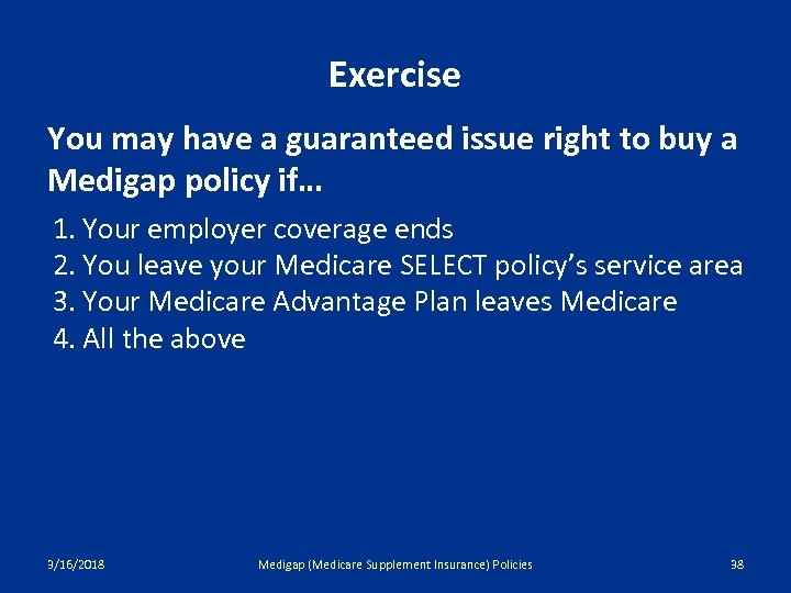 Exercise You may have a guaranteed issue right to buy a Medigap policy if…